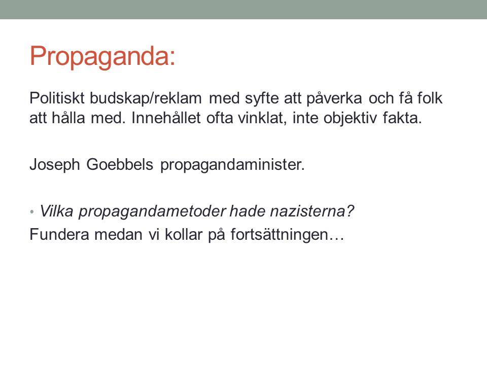 Propaganda: Politiskt budskap/reklam med syfte att påverka och få folk att hålla med.