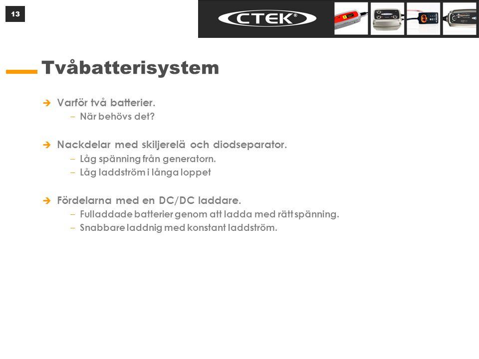 13 Tvåbatterisystem  Varför två batterier. – När behövs det?  Nackdelar med skiljerelä och diodseparator. – Låg spänning från generatorn. – Låg ladd