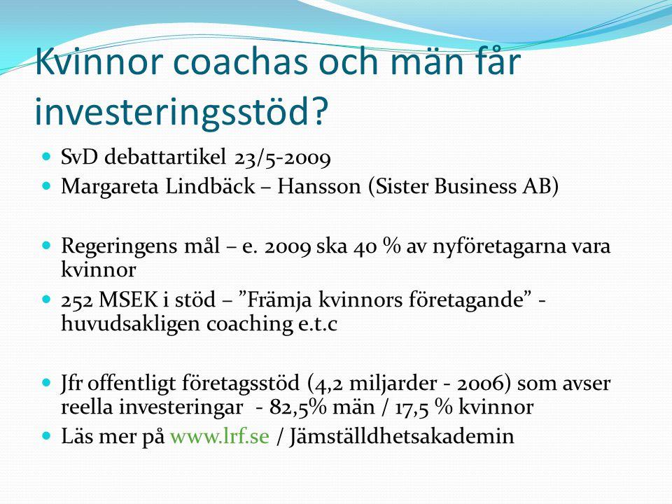 Kvinnor coachas och män får investeringsstöd.