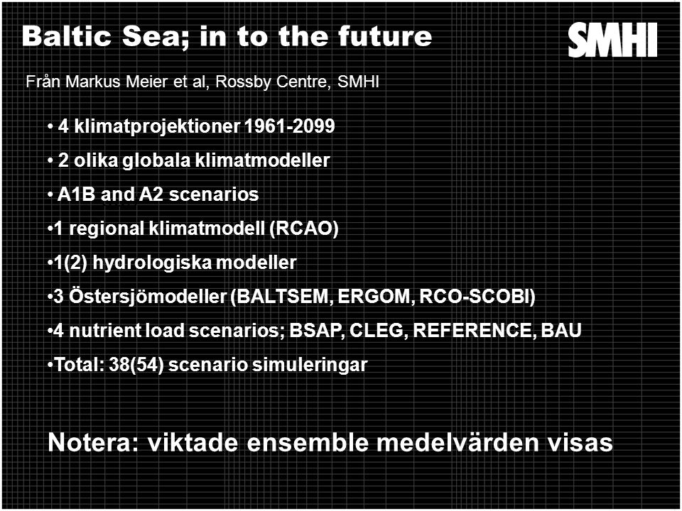 Baltic Sea; in to the future COD SPRAT • 4 klimatprojektioner 1961-2099 • 2 olika globala klimatmodeller • A1B and A2 scenarios •1 regional klimatmode