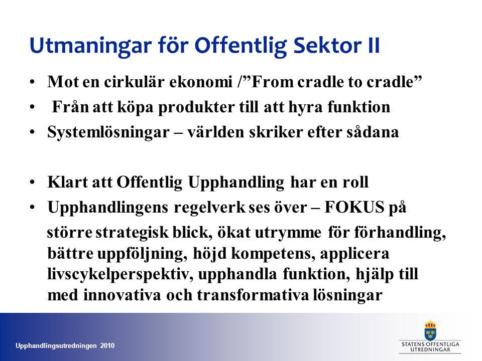 """Upphandlingsutredningen 2010 Utmaningar för Offentlig Sektor II •Mot en cirkulär ekonomi /""""From cradle to cradle"""" • Från att köpa produkter till att h"""