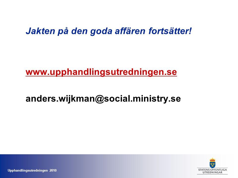 Upphandlingsutredningen 2010 Jakten på den goda affären fortsätter! www.upphandlingsutredningen.se anders.wijkman@social.ministry.se
