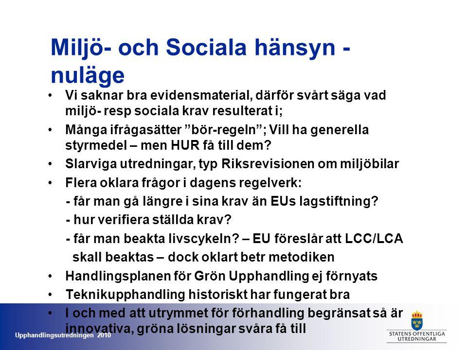 Upphandlingsutredningen 2010 Miljö- och Sociala hänsyn - nuläge •Vi saknar bra evidensmaterial, därför svårt säga vad miljö- resp sociala krav resulte