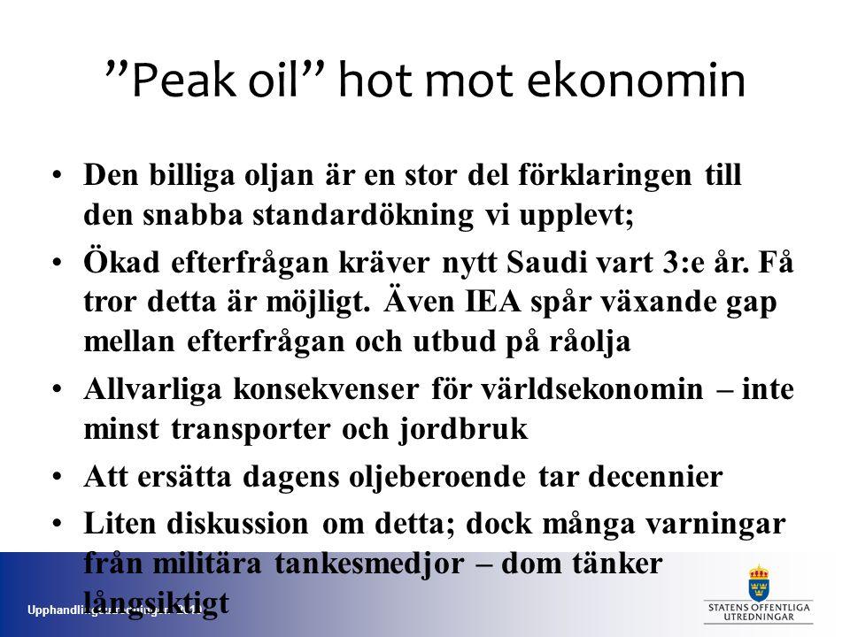 """Upphandlingsutredningen 2010 """"Peak oil"""" hot mot ekonomin •Den billiga oljan är en stor del förklaringen till den snabba standardökning vi upplevt; •Ök"""