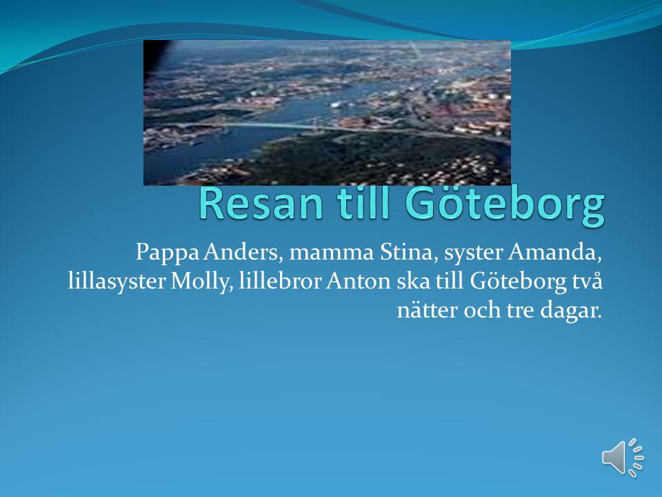 Pappa Anders, mamma Stina, syster Amanda, lillasyster Molly, lillebror Anton ska till Göteborg två nätter och tre dagar.