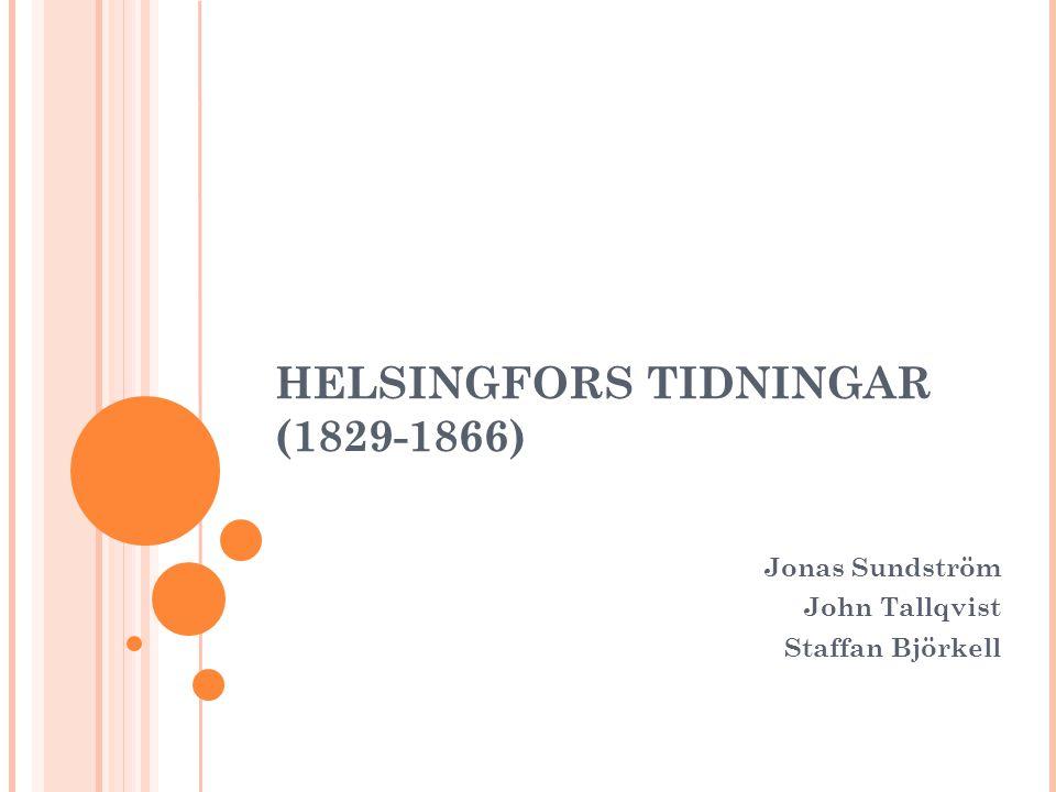 HELSINGFORS TIDNINGAR (1829-1866) Jonas Sundström John Tallqvist Staffan Björkell