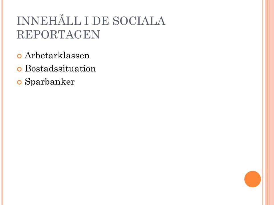 INNEHÅLL I DE SOCIALA REPORTAGEN Arbetarklassen Bostadssituation Sparbanker