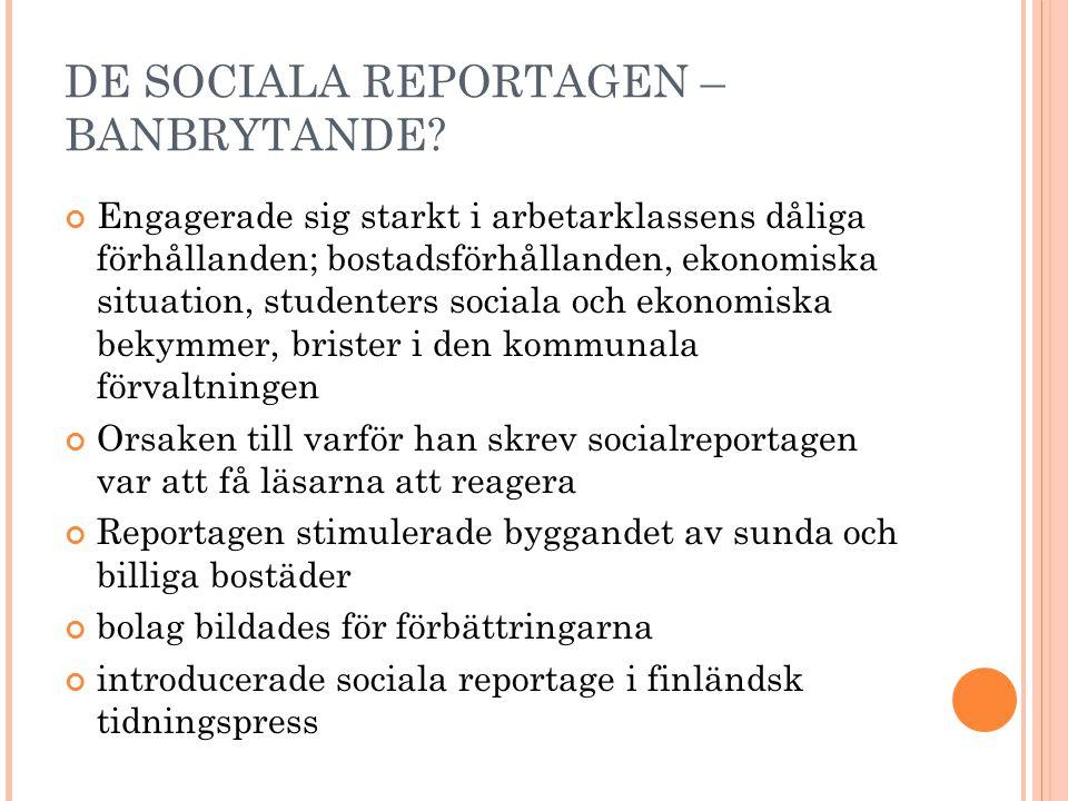 DE SOCIALA REPORTAGEN – BANBRYTANDE? Engagerade sig starkt i arbetarklassens dåliga förhållanden; bostadsförhållanden, ekonomiska situation, studenter