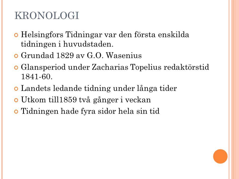 KRONOLOGI Helsingfors Tidningar var den första enskilda tidningen i huvudstaden. Grundad 1829 av G.O. Wasenius Glansperiod under Zacharias Topelius re