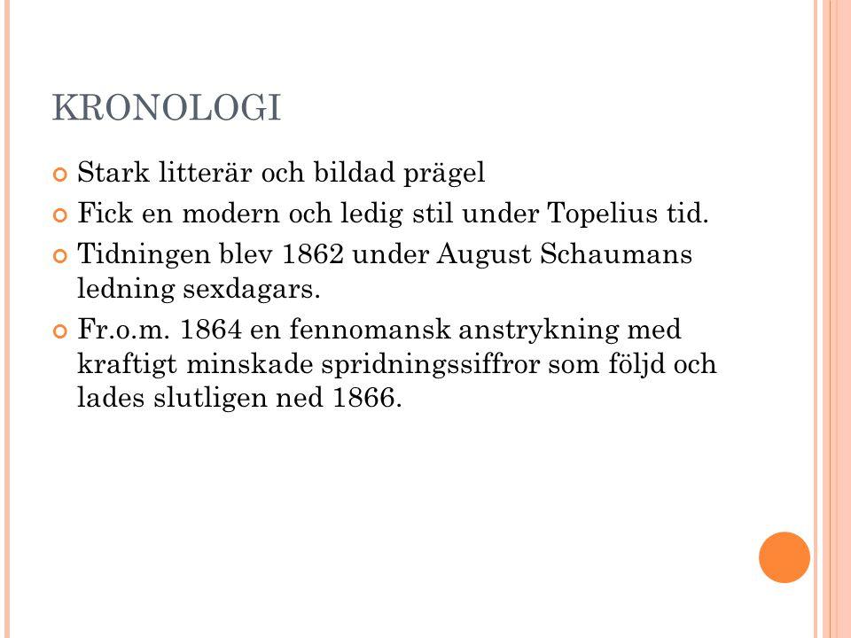KRONOLOGI Stark litterär och bildad prägel Fick en modern och ledig stil under Topelius tid. Tidningen blev 1862 under August Schaumans ledning sexdag