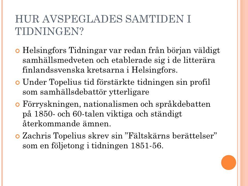HUR AVSPEGLADES SAMTIDEN I TIDNINGEN? Helsingfors Tidningar var redan från början väldigt samhällsmedveten och etablerade sig i de litterära finlandss
