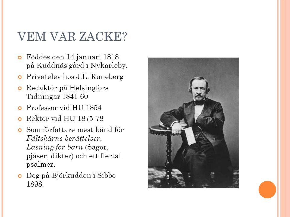 VEM VAR ZACKE? Föddes den 14 januari 1818 på Kuddnäs gård i Nykarleby. Privatelev hos J.L. Runeberg Redaktör på Helsingfors Tidningar 1841-60 Professo