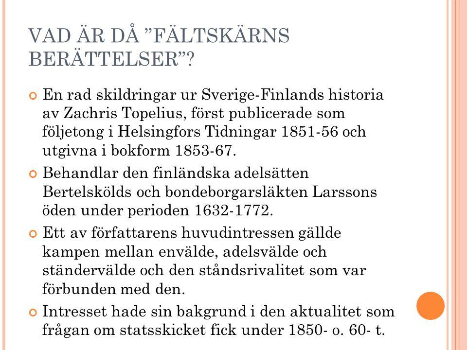 """VAD ÄR DÅ """"FÄLTSKÄRNS BERÄTTELSER""""? En rad skildringar ur Sverige-Finlands historia av Zachris Topelius, först publicerade som följetong i Helsingfors"""