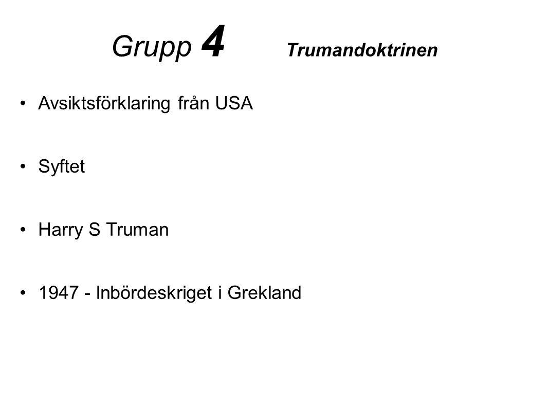Grupp 4 Trumandoktrinen •Avsiktsförklaring från USA •Syftet •Harry S Truman •1947 - Inbördeskriget i Grekland