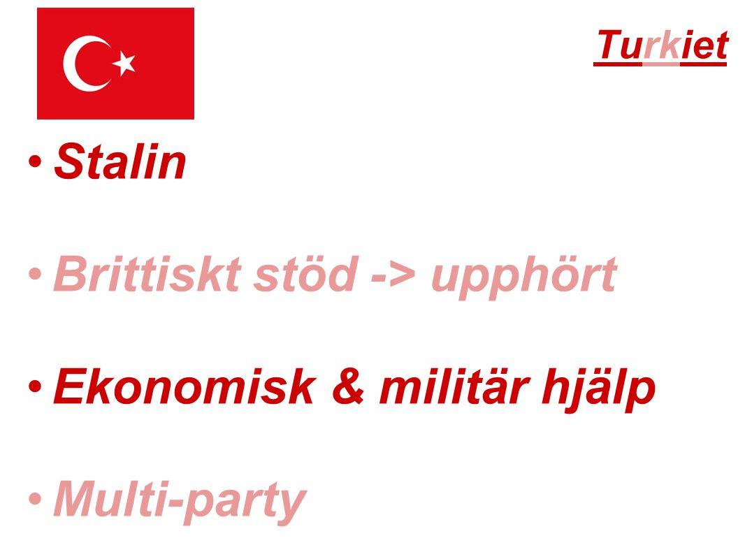 Turkiet •Stalin •Brittiskt stöd -> upphört •Ekonomisk & militär hjälp •Multi-party