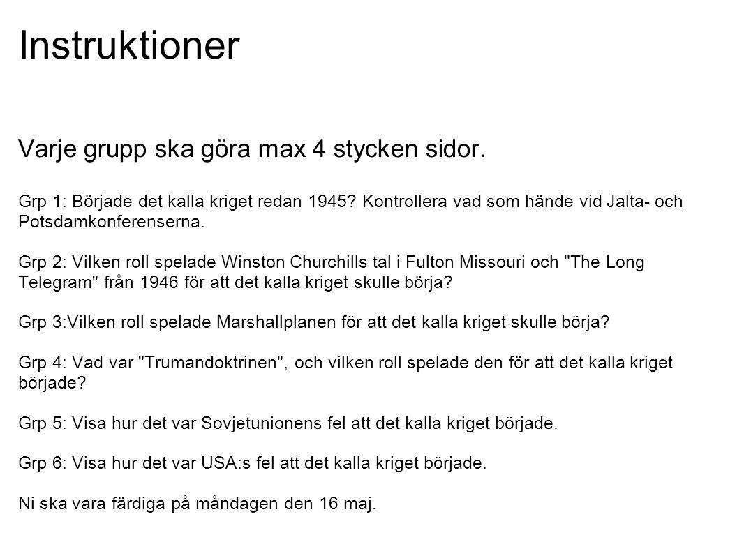 Instruktioner Varje grupp ska göra max 4 stycken sidor. Grp 1: Började det kalla kriget redan 1945? Kontrollera vad som hände vid Jalta- och Potsdamko