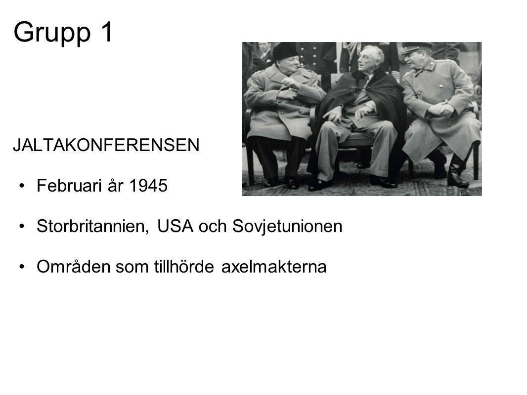 Grupp 1 JALTAKONFERENSEN •Februari år 1945 •Storbritannien, USA och Sovjetunionen •Områden som tillhörde axelmakterna