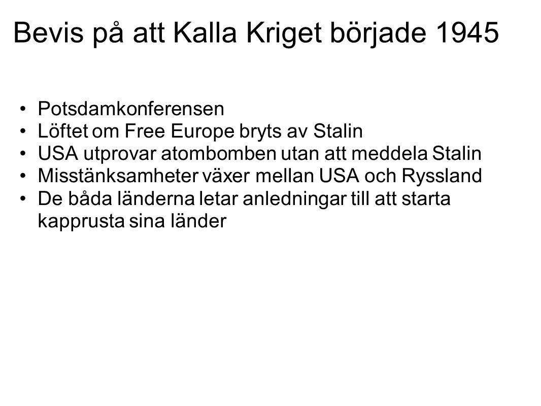 Bevis på att Kalla Kriget började 1945 •Potsdamkonferensen •Löftet om Free Europe bryts av Stalin •USA utprovar atombomben utan att meddela Stalin •Mi