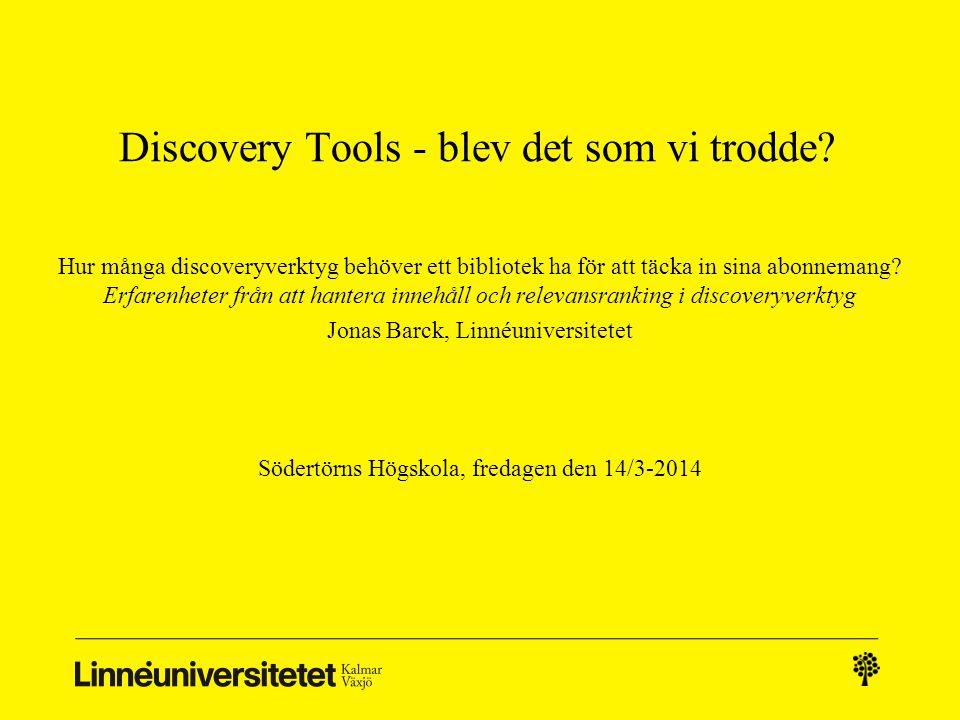 Discovery Tools - blev det som vi trodde? Hur många discoveryverktyg behöver ett bibliotek ha för att täcka in sina abonnemang? Erfarenheter från att
