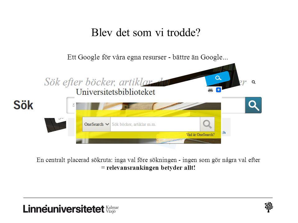 Blev det som vi trodde? Ett Google för våra egna resurser - bättre än Google... En centralt placerad sökruta: inga val före sökningen - ingen som gör