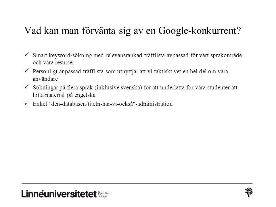 Vad kan man förvänta sig av en Google-konkurrent?  Smart keyword-sökning med relevansrankad träfflista avpassad för vårt språkområde och våra resurse