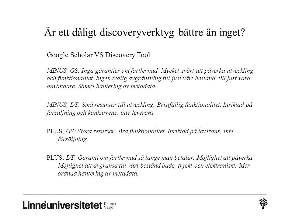 Är ett dåligt discoveryverktyg bättre än inget? MINUS, GS: Inga garantier om fortlevnad. Mycket svårt att påverka utveckling och funktionalitet. Ingen
