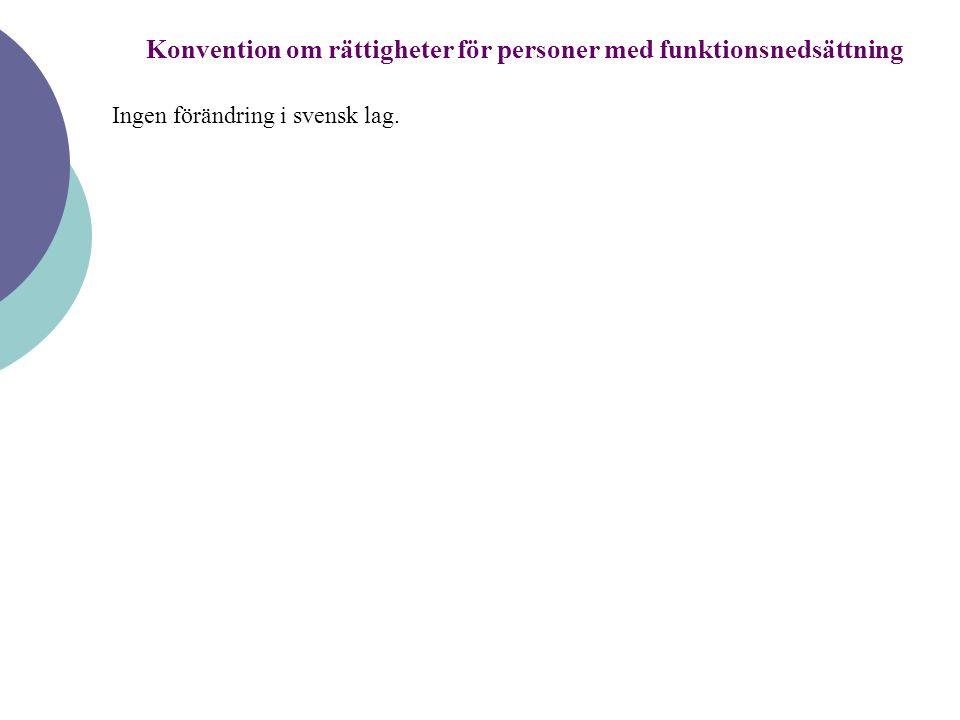 Konvention om rättigheter för personer med funktionsnedsättning Ingen förändring i svensk lag.