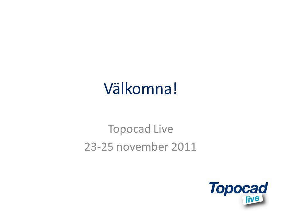 Välkomna! Topocad Live 23-25 november 2011