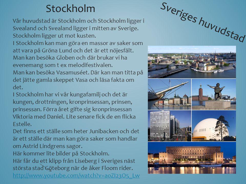 Sveriges huvudstad Vår huvudstad är Stockholm och Stockholm ligger i Svealand och Svealand ligger i mitten av Sverige. Stockholm ligger ut mot kusten.