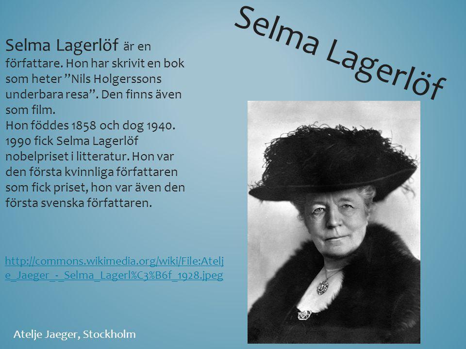 """Selma Lagerlöf är en författare. Hon har skrivit en bok som heter """"Nils Holgerssons underbara resa"""". Den finns även som film. Hon föddes 1858 och dog"""