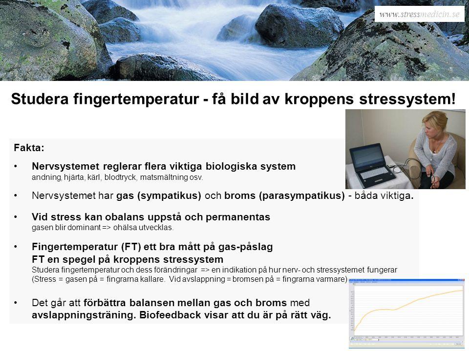 www.stressmedicin.se Studera fingertemperatur - få bild av kroppens stressystem! Fakta: •Nervsystemet reglerar flera viktiga biologiska system andning