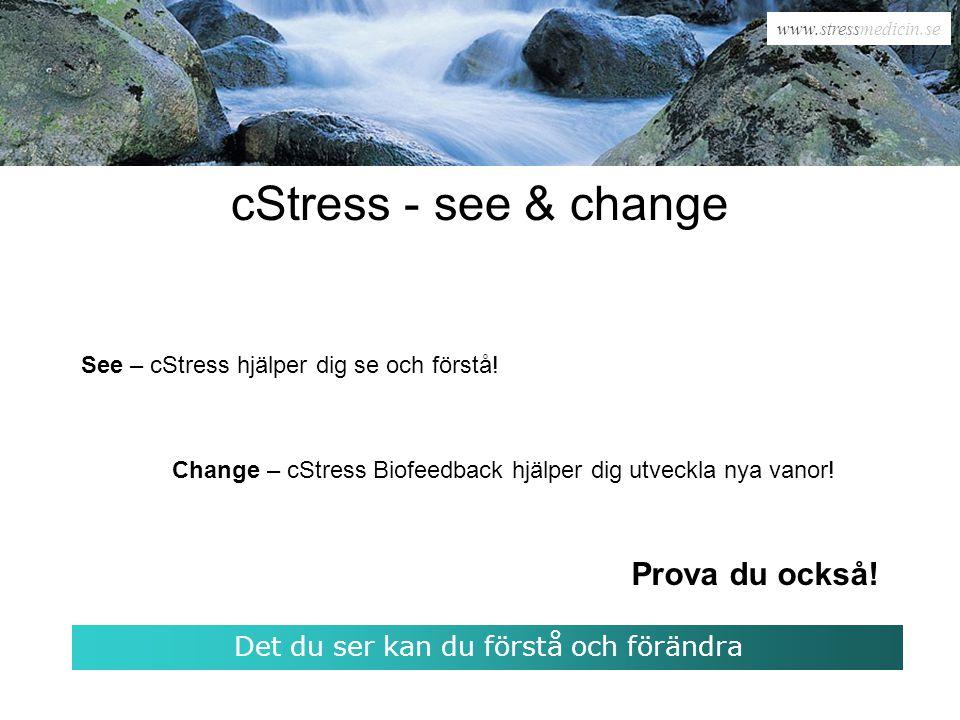 www.stressmedicin.se cStress - see & change See – cStress hjälper dig se och förstå! Change – cStress Biofeedback hjälper dig utveckla nya vanor! Prov