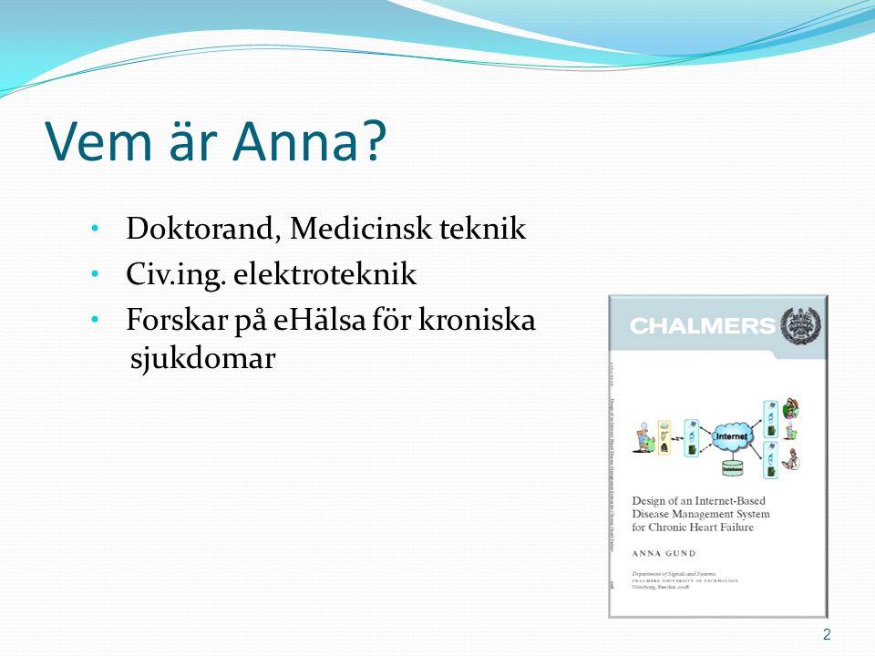 Vem är Anna? • Doktorand, Medicinsk teknik • Civ.ing. elektroteknik • Forskar på eHälsa för kroniska sjukdomar 2