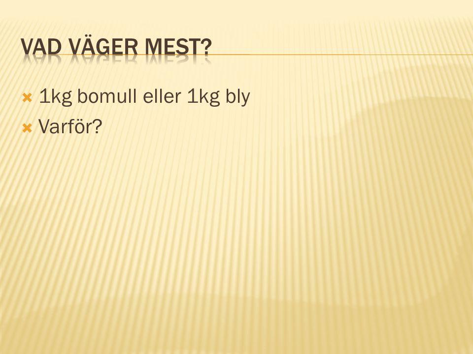  1kg bomull eller 1kg bly  Varför?