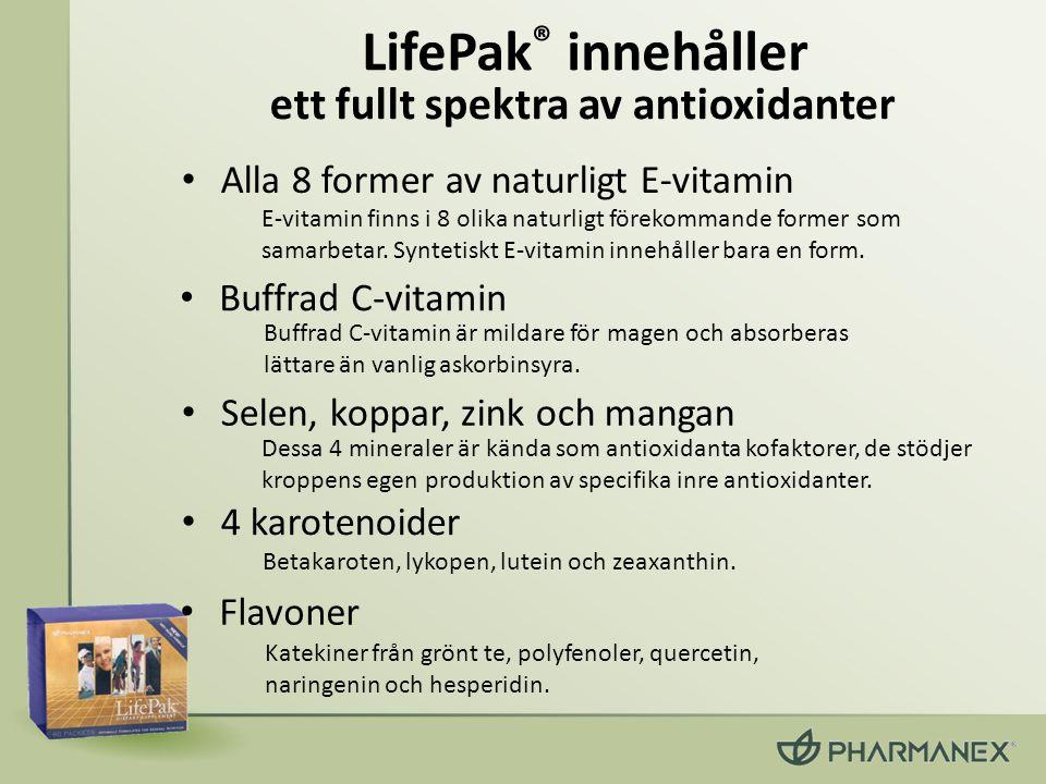 LifePak ® innehåller • Flavoner ett fullt spektra av antioxidanter E-vitamin finns i 8 olika naturligt förekommande former som samarbetar. Syntetiskt