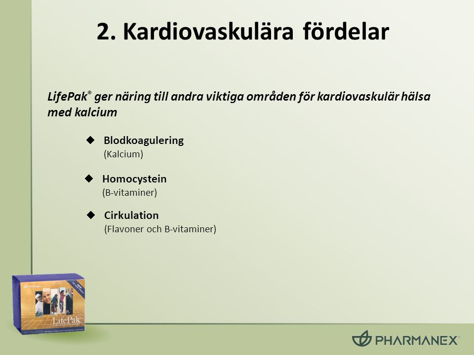 2. Kardiovaskulära fördelar  Homocystein (B-vitaminer)  Blodkoagulering (Kalcium) LifePak ® ger näring till andra viktiga områden för kardiovaskulär
