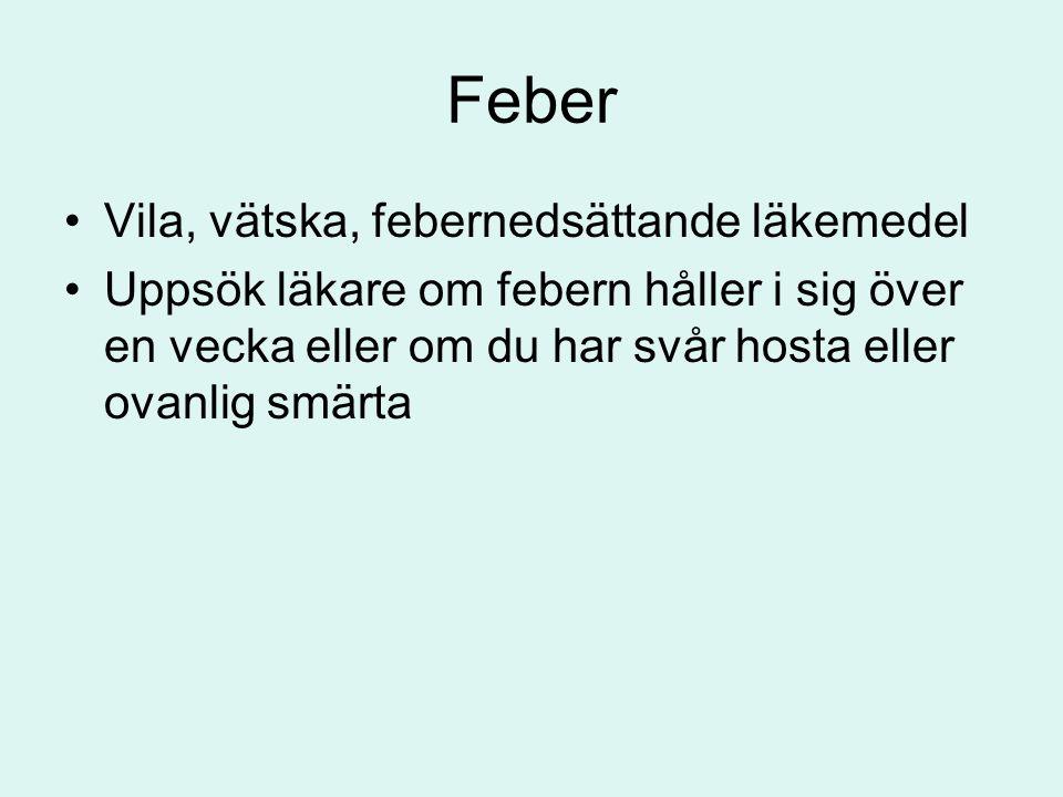 Feber •Vila, vätska, febernedsättande läkemedel •Uppsök läkare om febern håller i sig över en vecka eller om du har svår hosta eller ovanlig smärta