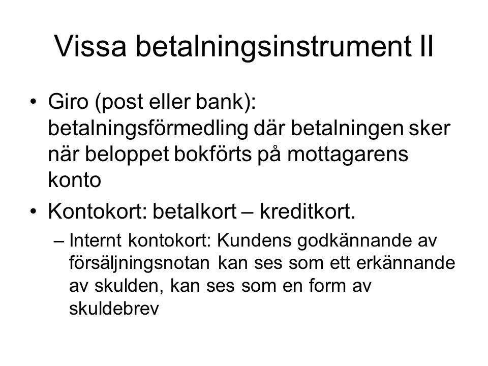Vissa betalningsinstrument II •Giro (post eller bank): betalningsförmedling där betalningen sker när beloppet bokförts på mottagarens konto •Kontokort: betalkort – kreditkort.