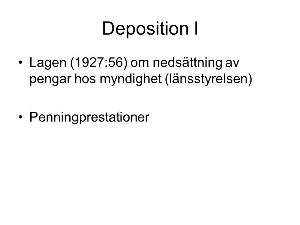 Deposition I •Lagen (1927:56) om nedsättning av pengar hos myndighet (länsstyrelsen) •Penningprestationer