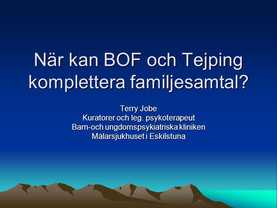 När kan BOF och Tejping komplettera familjesamtal.