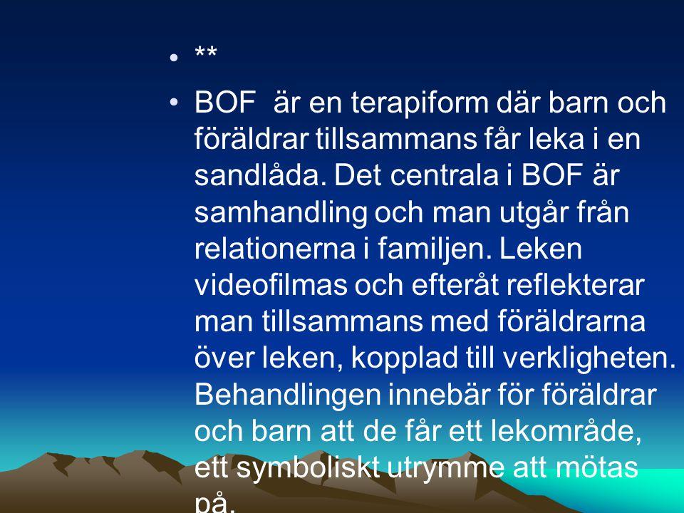 •** •BOF är en terapiform där barn och föräldrar tillsammans får leka i en sandlåda.