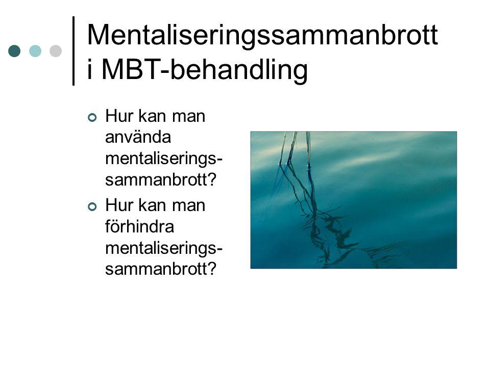 Mentaliseringssammanbrott i MBT-behandling Hur kan man använda mentaliserings- sammanbrott? Hur kan man förhindra mentaliserings- sammanbrott?