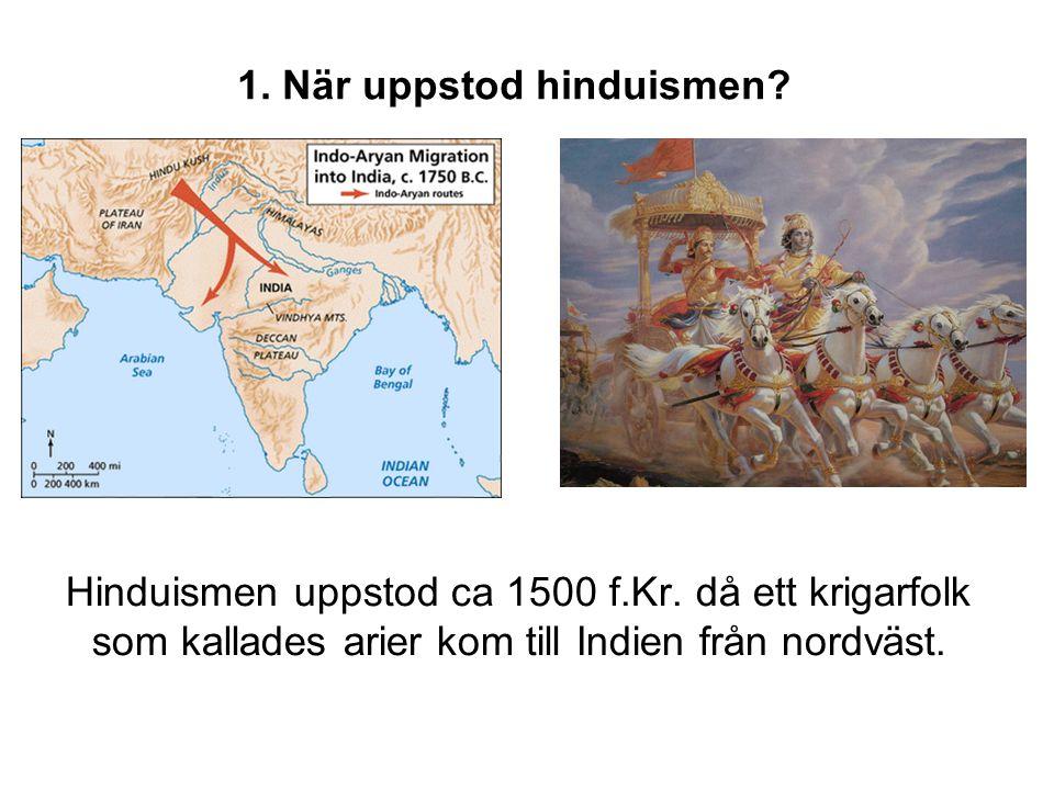 1.När uppstod hinduismen. Hinduismen uppstod ca 1500 f.Kr.