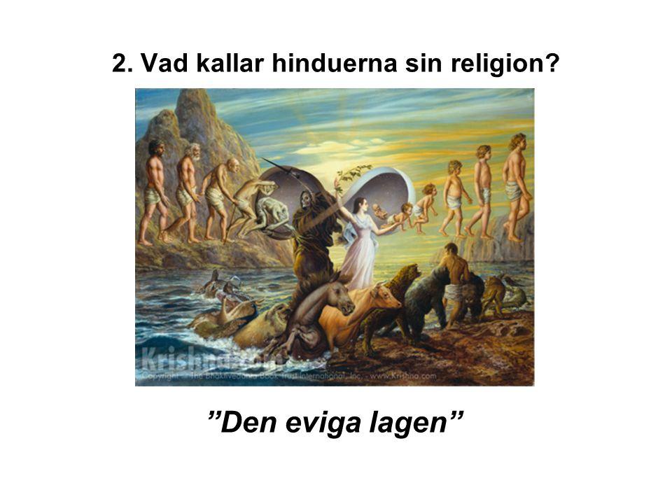 """2. Vad kallar hinduerna sin religion? """"Den eviga lagen"""""""