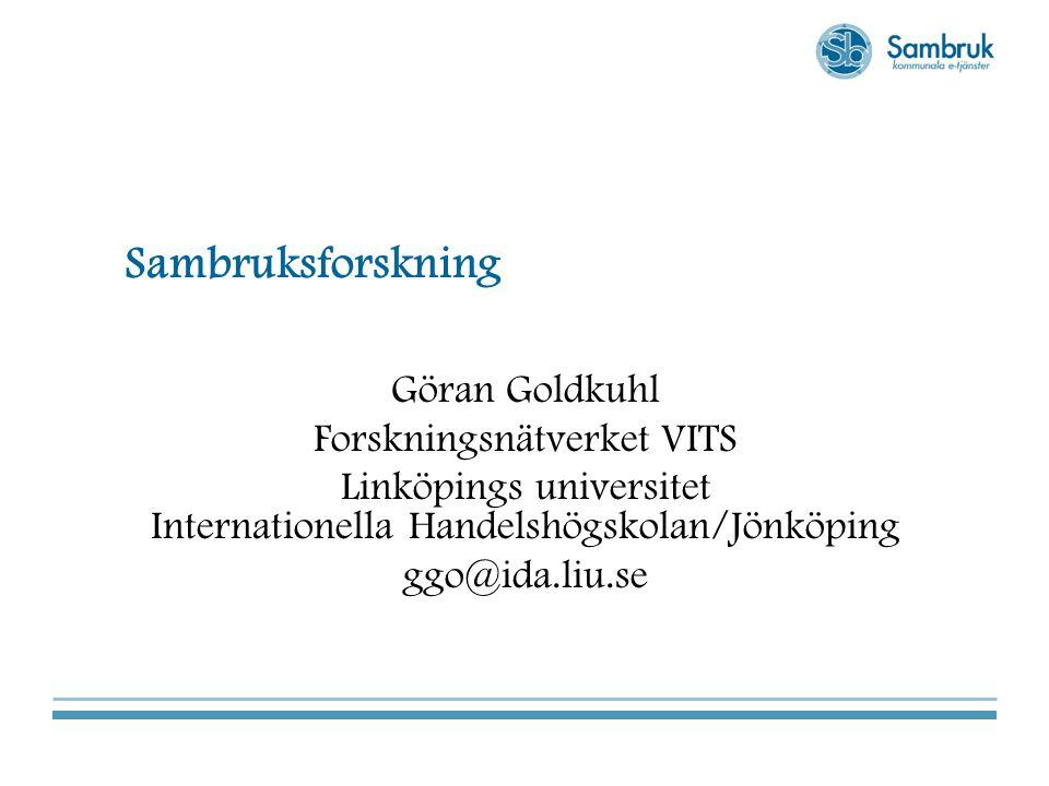 Sambruksforskning Göran Goldkuhl Forskningsnätverket VITS Linköpings universitet Internationella Handelshögskolan/Jönköping ggo@ida.liu.se