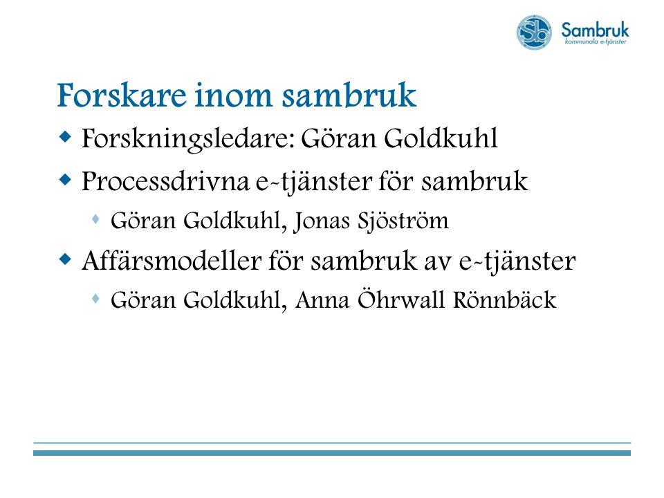 Forskare inom sambruk  Forskningsledare: Göran Goldkuhl  Processdrivna e-tjänster för sambruk  Göran Goldkuhl, Jonas Sjöström  Affärsmodeller för sambruk av e-tjänster  Göran Goldkuhl, Anna Öhrwall Rönnbäck