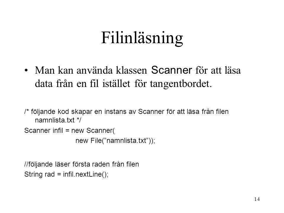 14 Filinläsning •Man kan använda klassen Scanner för att läsa data från en fil istället för tangentbordet.