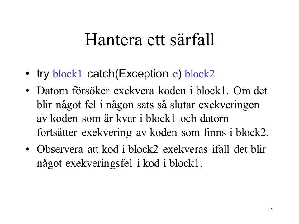 15 Hantera ett särfall •try block1 catch(Exception e ) block2 •Datorn försöker exekvera koden i block1.