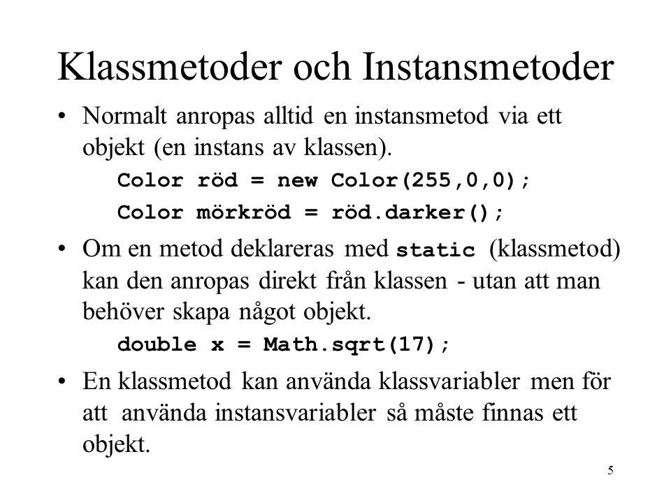 5 Klassmetoder och Instansmetoder •Normalt anropas alltid en instansmetod via ett objekt (en instans av klassen).