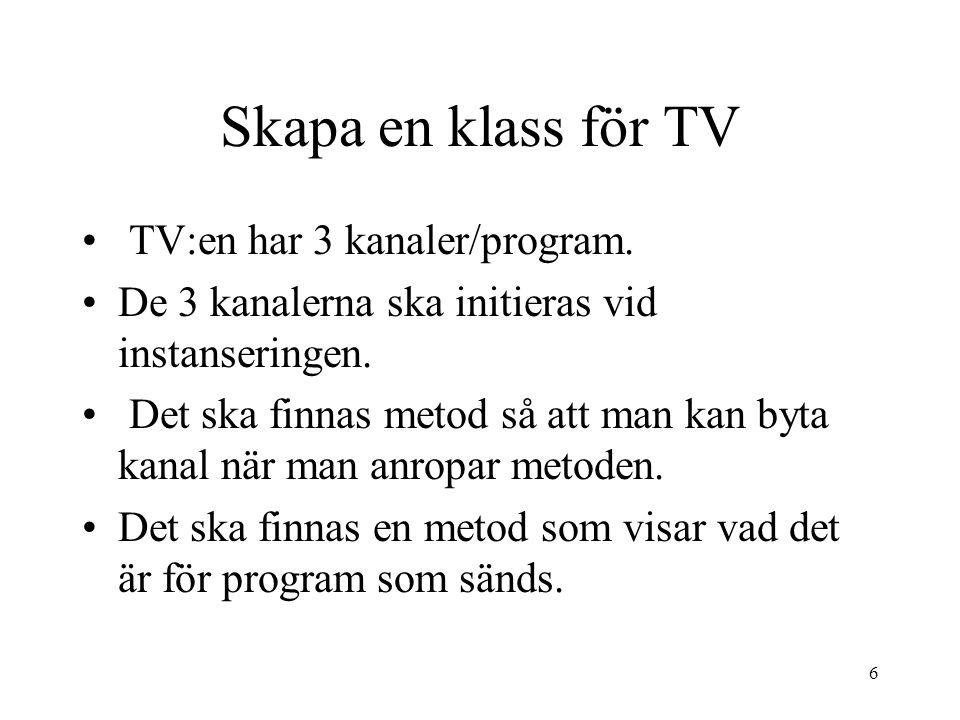 6 Skapa en klass för TV • TV:en har 3 kanaler/program.